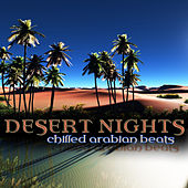 Play & Download Desert Nights: Chilled Arabian Beats by Various Artists | Napster