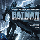 Batman: The Dark Knight Returns, Pt. 1 (Original Motion Picture Soundtrack) by Christopher Drake