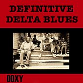 Play & Download Definitive Delta Blues (Doxy Collection, Remastered) by Various Artists | Napster