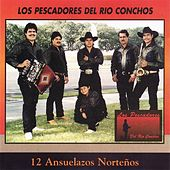 Play & Download 12 Ansuelazos Norteños by Los Pescadores Del Rio Conchos | Napster
