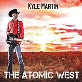 Play & Download The Atomic West by Kyle Martin | Napster