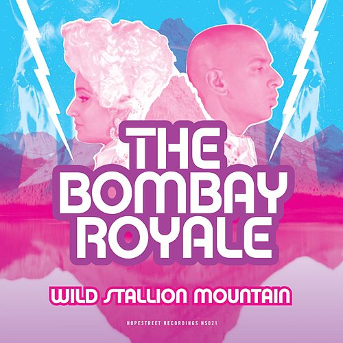 Play & Download Wild Stallion Mountain by The Bombay Royale | Napster