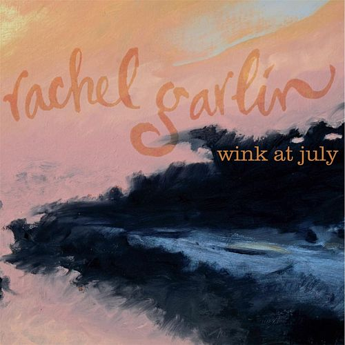Play & Download Wink At July by Rachel Garlin | Napster