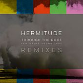 Play & Download Through the Roof Remixes by Hermitude | Napster