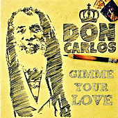Gimme Your Love - Single by Don Carlos