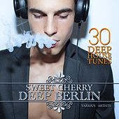 Play & Download Sweet Cherry Deep Berlin (30 Deep House Tunes) by Various Artists | Napster