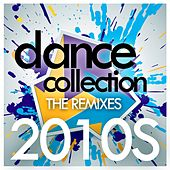 Dance Collection The Remixes 2010s by Various Artists