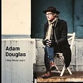 I May Never Learn by Adam Douglas