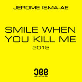 Smile When You Kill Me 2015 by Jerome Isma-Ae