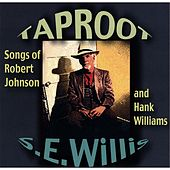 Taproot: Songs of Robert Johnson and Hank Williams Performed by S.E.Willis by S.E. Willis