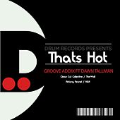 Play & Download Thats Hot (feat. Dawn Tallman) by Groove Addix | Napster