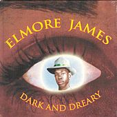 Play & Download Dark And Dreary by Elmore James | Napster