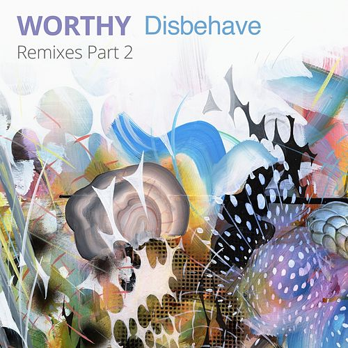 Disbehave Remixes, Pt. 2 - EP by Worthy