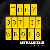 Play & Download They Got It Wrong (feat. Wiley) by Lethal Bizzle | Napster