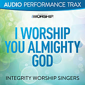 Play & Download I Worship You Almighty God by The Integrity Worship Singers | Napster