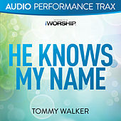 He Knows My Name by Tommy Walker