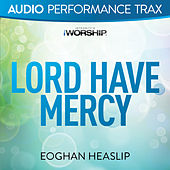 Play & Download Lord Have Mercy by Eoghan Heaslip | Napster