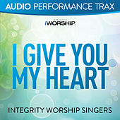 Play & Download I Give You My Heart by The Integrity Worship Singers | Napster