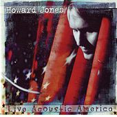 Play & Download Live Acoustic America by Howard Jones | Napster