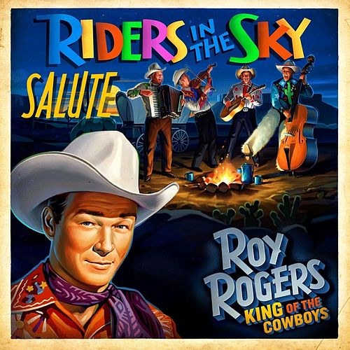 Play & Download Riders in the Sky Salute Roy Rogers: King of the Cowboys by Riders In The Sky | Napster