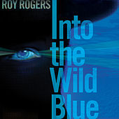 Play & Download Into the Wild Blue by Roy Rogers | Napster
