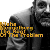 Play & Download The Root of the Problem by Misha Mengelberg | Napster