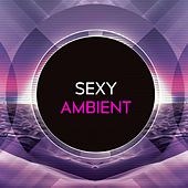 Play & Download Sexy Ambient by Various Artists | Napster