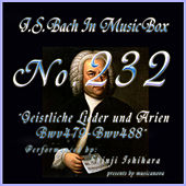 Play & Download Bach in Musical Box 232 / Geistliche Lieder und Arien, BWV 479 - BWV 488 by Shinji Ishihara | Napster
