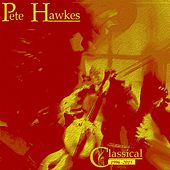 Play & Download Pete Hawkes: Classical 1996-2015 by Pete Hawkes | Napster