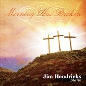 Play & Download Morning Has Broken by Jim Hendricks | Napster