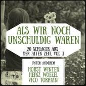 Play & Download Als wir noch unschuldig waren - 20 Schlager aus der alten Zeit, Vol. 3 by Various Artists | Napster