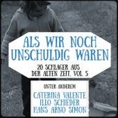 Play & Download Als wir noch unschuldig waren - 20 Schlager aus der alten Zeit, Vol. 5 by Various Artists | Napster