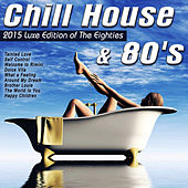 Play & Download Chill House & 80's (2015 Luxe Edition of the Eighties) [Dance & Rock Versions] by Various Artists | Napster