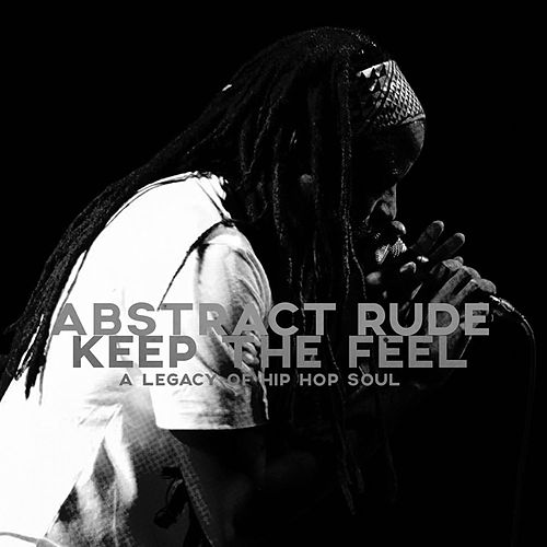 Play & Download Keep the Feel: A Legacy of Hip-Hop Soul by Abstract Rude | Napster