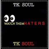 Play & Download Watch Them Haters by Tk Soul | Napster
