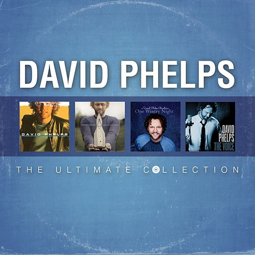 Play & Download David Phelps: The Ultimate Collection by David Phelps | Napster