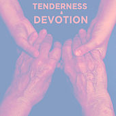 Tenderness & Devotion by Various Artists