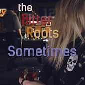 Play & Download Sometimes by The Bitter Roots | Napster