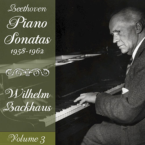 Play & Download Beethoven: Piano Sonatas (1958-1962), Volume 3 by Wilhelm Backhaus | Napster