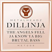 Play & Download The Angels Fell / Ja Know Ya Big / Brutal Bass (2015 Remasters) by Dillinja | Napster