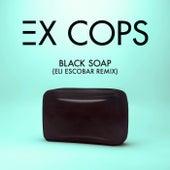 Play & Download Black Soap (Eli Escobar Remix) by Ex Cops | Napster