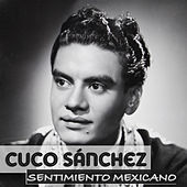 Play & Download Cuco Sanchez Sentimiento Mexicano by Cuco Sanchez | Napster
