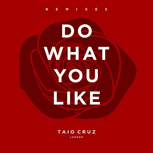 Play & Download Do What You Like (Remixes - EP) by Taio Cruz | Napster
