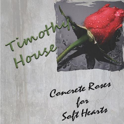 Concrete Roses for Soft Hearts by Timothy House