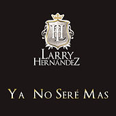 Play & Download Ya No Seré Mas by Larry Hernández | Napster