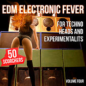 EDM Electronic Fever for Techno Heads and Experimentalists - 50 Scorchers, Vol. 4 by Various Artists