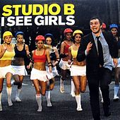 Play & Download I See Girls (Crazy) by Studio B | Napster