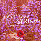 We All Love Spring - Lounge & Chill out Selection by Various Artists