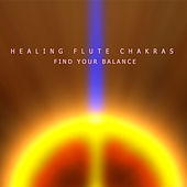 Play & Download Healing Flute Chakras - Find Your Balance by Native American Flute | Napster