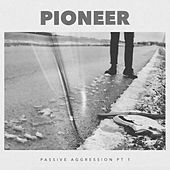 Play & Download Passive Aggression, Pt. 1 by Pioneer | Napster
